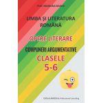 Limba si literatura romana Opere literare Compuneri argumentative cls 5-6-Badea