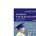Matematica. Vrei sa stii mai mult? Exercitii si probleme pentru cls aV-a Sem.1