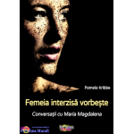 Femeia interzisa vorbeste-Conversatii cu Maria Magdalena