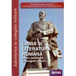 Limba si Literatura Romana pentru Admiterea in Colegiile Militare 2021
