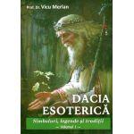 Dacia esoterica.Simboluri,legende si traditii-volumul 1-