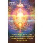 Dumnezeu ne poate ajuta sa atingem sau sa redobandim o stare de sanatate deplina miraculoasa