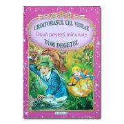 Doua povesti minunate Croitorasul cel viteaz / Tom Degetel