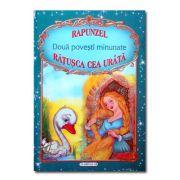 Doua povesti minunate Rapunzel / Ratusca cea urata
