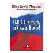 U.R.S.S. a murit, traiasca Rusia!