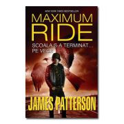 Scoala s-a terminat... pe veci! Maximum Ride, vol. II