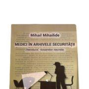 Medici in arhivele securitatii-Mihail Mihailide
