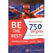 BE THE BEST! 750 de grile cu raspunsuri explicate