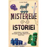 Misterele Istoriei-Adevarul despre miturile din trecutul nostru
