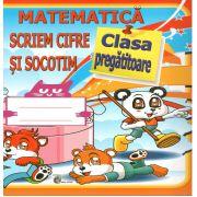 Matematica Scriem Cifre si Socotim-clasa pregatitoare