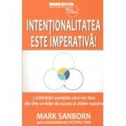 Intentionalitatea este imperativa!-Mark Sanborn