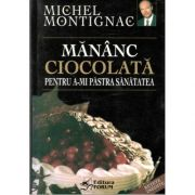 Mananc Ciocolata pentru a-mi pastra sanatatea-Michel Montignac