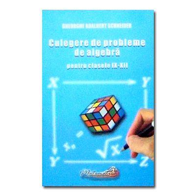 Culegere de probleme de algebra cls IX-XII Editia a 5-a