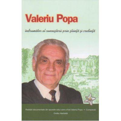 Valeriu Popa-indrumator al cunoasterii prin stiinta si credinta