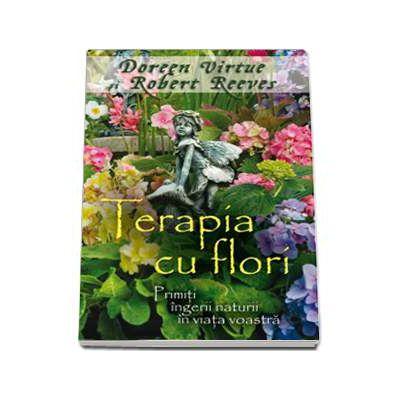 Terapia cu flori Primiti ingerii naturii in viata voastra