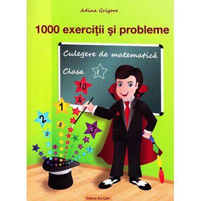 1000 exercitii si probleme. Culegere de matematica cls I-Ars Libri