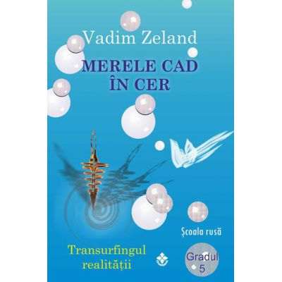 Merele cad in cer Transurfingul realitatii gradul 5