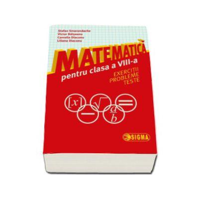 Matematica cls VIII Exercitii,probleme,teste-Sigma