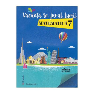 Vacanta in jurul lumii Matematica cls 7
