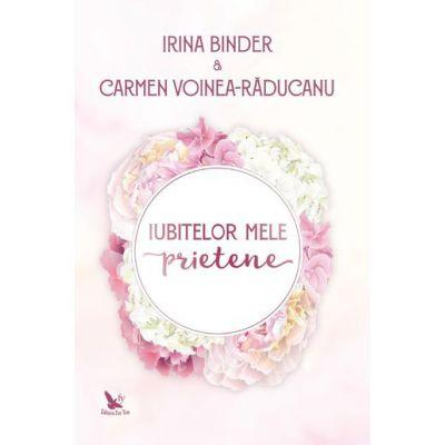 Iubitelor mele prietene-Irina Binder&Carmen Voinea-Raducanu