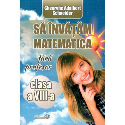 SA INVATAM MATEMATICA fara profesor clasa a VIII-a