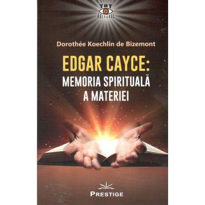EDGAR CAYCE:Memoria spirituala a materiei