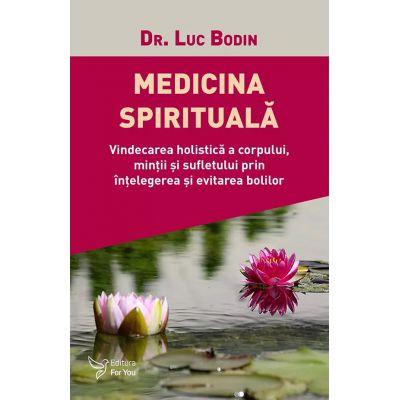 Medicina Spirituala-Vindecarea holistica a corpului,mintii si sufletului prin intelegerea si evitare