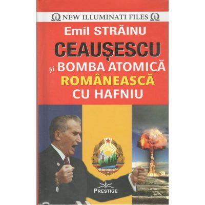 Ceausescu si bomba atomica romaneasca cu Hafniu-Emil Strainu