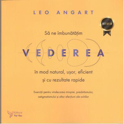Sa ne imbunatatim Vederea in mod natural, usor, eficient si cu rezultate rapide-Leo Angart