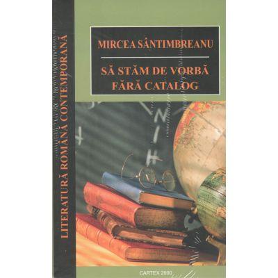 Sa stam de vorba fara catalog-Mircea Santimbreanu