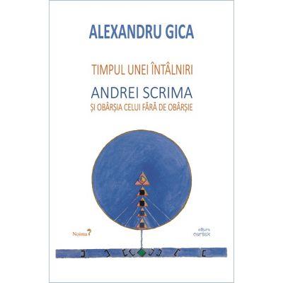Timpul unei intalniri Andrei Scrima si obarsia celui fara de obarsie-Alexandru Gica