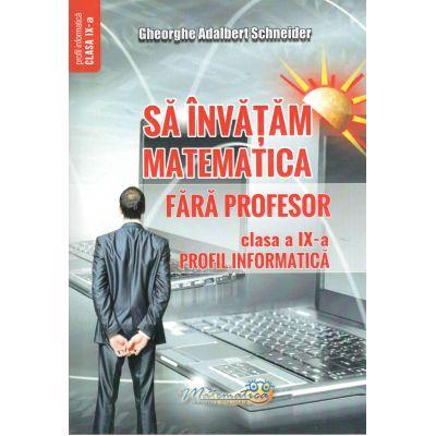 Sa invatam Matematica fara profesor clasa a IX-a-Profil Informatica