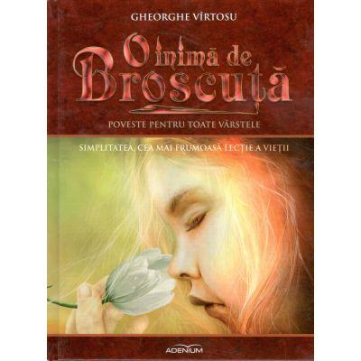 O inima de Broscuta-Simplitatea, cea mai frumoasa lectie a vietii-Volumul al VIII-lea-Gheorghe Virtosu