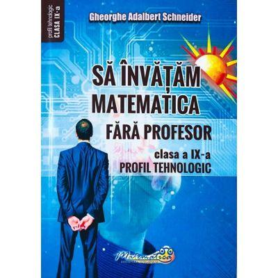 Sa invatam Matematica fara profesor clasa a IX-a Profil Tehnologic